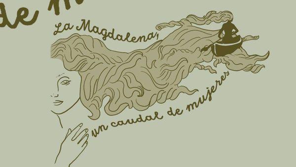 LA MAGDALENA: UN CAUDAL DE MUJERES